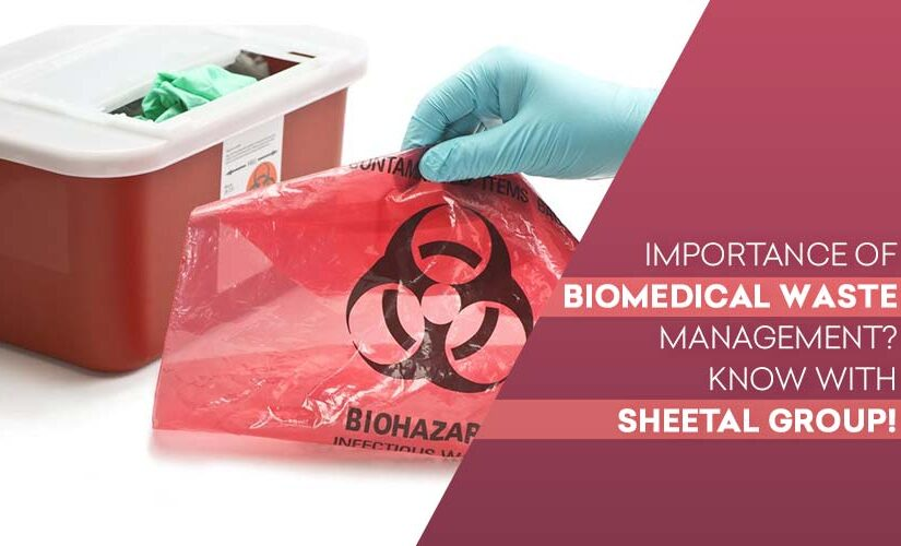 Importance of biomedical waste management? Know with Sheetal Group!