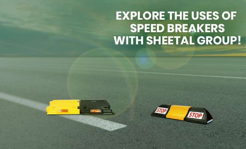 Explore the uses of speed breakers with Sheetal Group!