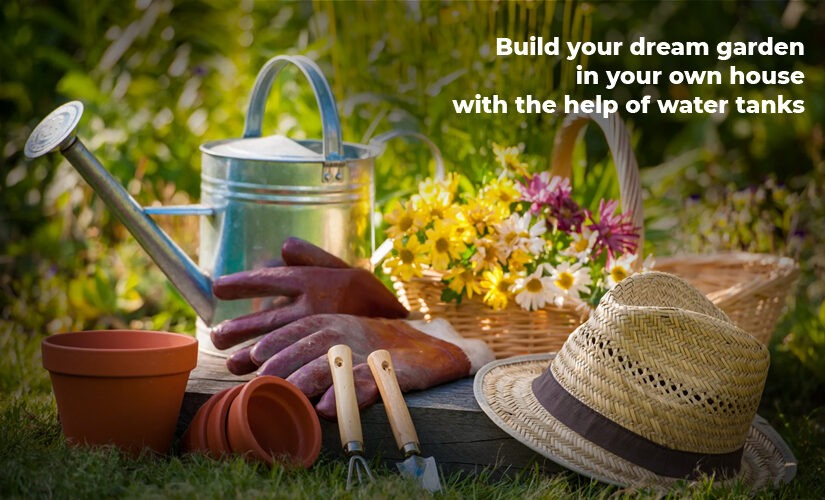 Build your dream garden in your own house with the help of water tanks