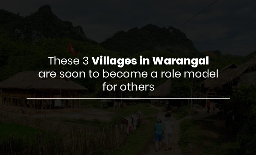 These 3 Villages in Warangal are soon to become a role model for others