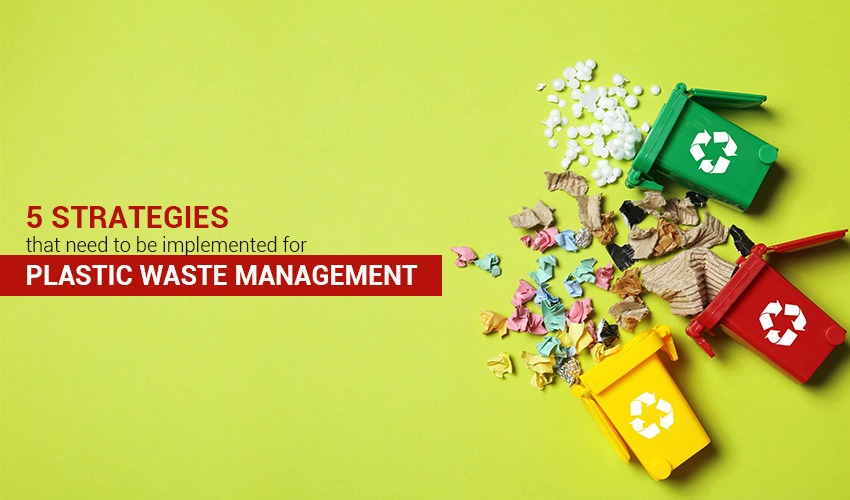 5 Strategies that need to be implemented for plastic waste management